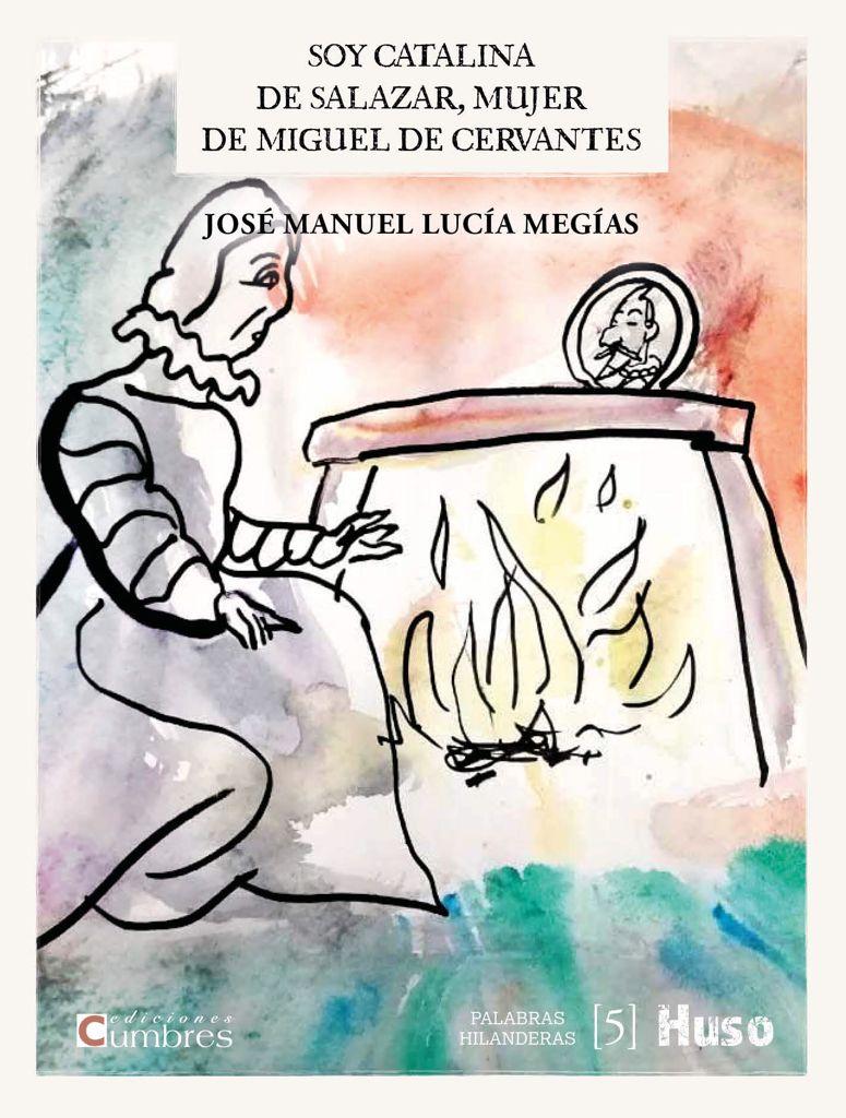 'Soy Catalina de Salazar, mujer de Miguel Cervantes', la nueva obra de José Manuel Lucía